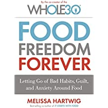 Food Freedom Forever: Letting go of bad habits, guilt and anxiety around food by the Co-Creator of the Whole30