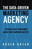 The Data-Driven Marketing Agency: Leverage Data to Maximize Marketing Campaign Success
