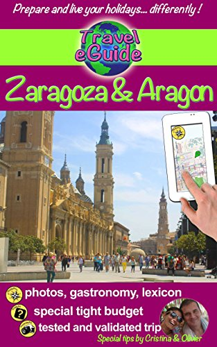 Travel eGuide: Zaragoza and Aragon: Discover the beautiful Zaragoza and the great region of 'Aragon! (Travel eGuide City Book 10)
