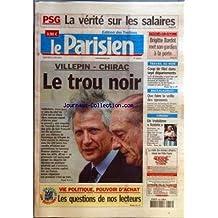 PARISIEN (LE) [No 18894] du 08/06/2005 - PSG - LA VERITE SUR LES SALAIRES VILLEPIN - CHIRAC - LE TROU NOIR - SONDAGES VIE POLITIQUE, POUVOIR D'ACHAT - LES QUESTIONS DE NOS LECTEURS BAZOCHES-SUR-GUYONNE - BRIGITTE BARDOT MET SON GARDIEN A LA PORTE TRAVAIL AU NOIR - COUP DE FILET DANS SEPT DEPARTEMENTS BACCALAUREAT - QUE FAIRE LA VEILLE DES EPREUVES CINEMA - UN TROISIEME ASTERIX.