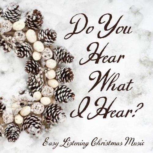 Easy Listening Christmas Music - Do You Hear What I Hear? von Easy Listening Christmas Music bei ...