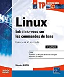 Telecharger Livres Linux Entrainez vous sur les commandes de base Exercices et corriges 3ieme edition de Nicolas PONS 10 juin 2015 Broche (PDF,EPUB,MOBI) gratuits en Francaise