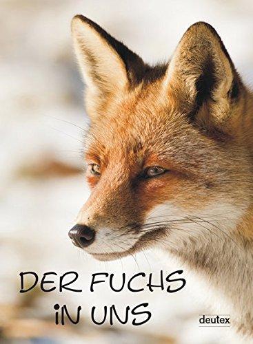 Der Fuchs in uns: Texte des Schreibwettbewerbs 2012 von Schreibfeder.de
