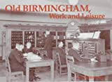Old Birmingham, Work and Leisure