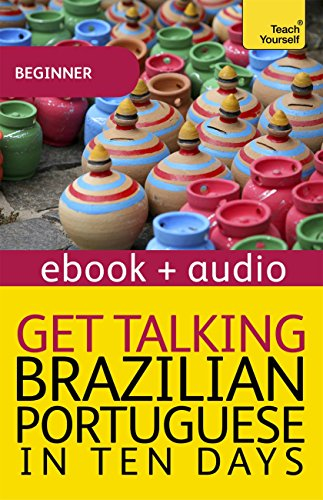 Get Talking Brazilian Portuguese in Ten Days Beginner Audio Course: The essential introduction to speaking and understanding