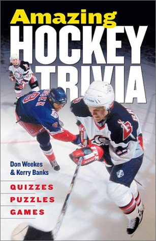 Amazing Hockey Trivia: Quizzes, Puzzles por Don Weekes