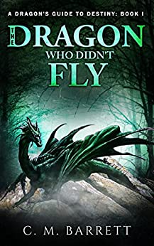The Dragon Who Didn't Fly (A Dragon's Guide to Destiny Book 1) by [Barrett, C. M.]