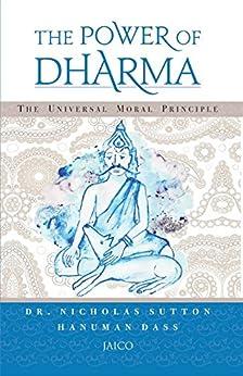 The Power of Dharma: The Universal Moral Principle (English Edition) di [Sutton, Nicholas, Randerwala (Hanuman Dass), Hemal]