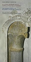 La chiesa inferiore della Capella Palatina a Palermo - The Lower Church of Palermo's Palatine Chapel - Die Unterkirche der Capella Palatina in Palermo