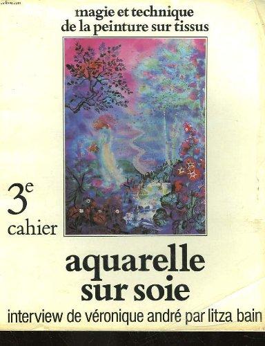 Magie et technique de la peinture sur tissus 3° cahier aquarelle sur soie par COLLECTIF (Broché)