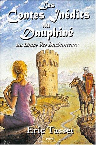 Les Contes inédits du Dauphiné : Au Temps des Enchanteurs par Eric Tasset