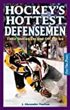 Hockey's Hottest Defensemen: Their Stories On and Off the Ice