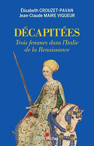 Décapitées : Trois femmes dans l'Italie de la Renaissance (A.M. HORS COLL) par  Élisabeth Crouzet-Pavan