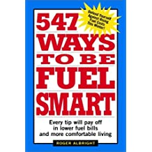 547 Ways to Be Fuel Smart: Every Tip Will Pay Off in Lower Fuel Bills and More Comfortable Living