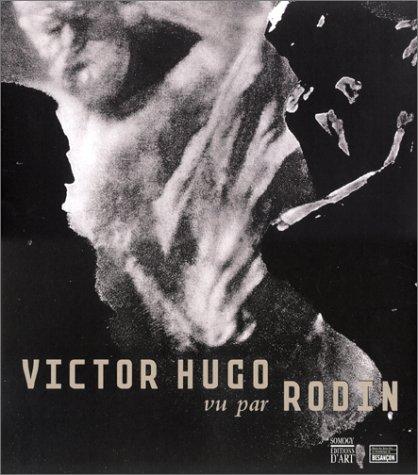 Victor Hugo vu par Rodin par Collectif