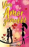 Von Amor gemobbt: - Liebesroman von Anna Fischer