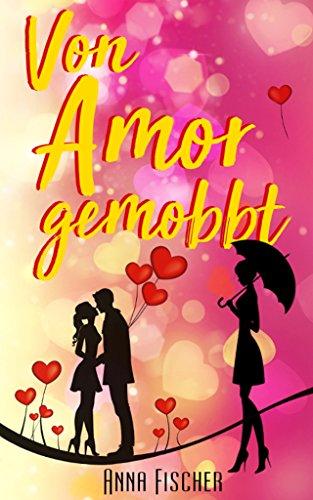 Buchseite und Rezensionen zu 'Von Amor gemobbt: - Liebesroman' von Anna Fischer