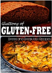 Gluttony of Gluten-Free - Bread and Breakfast Recipes (English Edition)