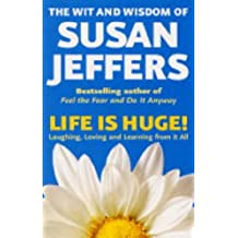 Life Is Huge! The Wit and Wisdom of Susan Jeffers