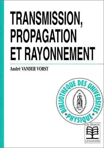Transmission, propagation et rayonnement par A. Vander Vorst