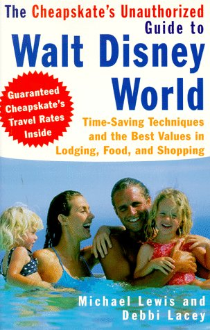 Cheapskate Guide to Walt Disne: Time-Saving Techniques and the Best Values in Lodging, Food, and Shopping