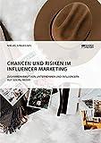 Chancen und Risiken im Influencer Marketing. Zusammenarbeit von Unternehmen und Influencern auf Social Media