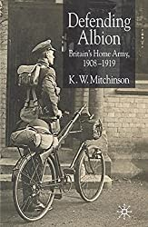 Defending Albion: Britain's Home Army 1908-1919 (Studies in Military and Strategic History)