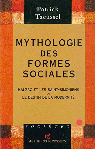 Mythologie des formes sociales. Balzac et les saint-simoniens ou le destin de la modernité