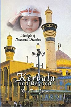 Kerbala and Beyond: An Epic of Immortal Heroism by [al-Jibouri, Yasin]