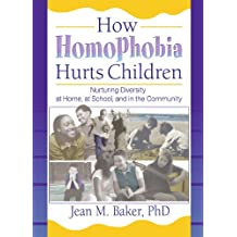 How Homophobia Hurts Children: Nurturing Diversity at Home, at School, and in the Community (Haworth Gay and Lesbian Studies) (Haworth Gay & Lesbian Studies) (Haworth Gay & Lesbian Studies)
