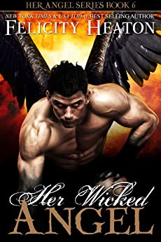 Her Wicked Angel (Her Angel Romance Series Book 6) by [Heaton, Felicity]