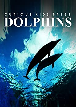 Dolphins - Amazing Facts about Dophins | Kids Picture Book by [Curious Kids Press]