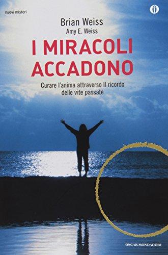 I miracoli accadono. Curare l'anima attraverso il ricordo delle vite passate