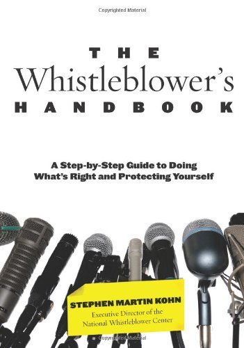 Whistleblower's Handbook: A Step-By-Step Guide To Doing What's Right And Protecting Yourself by Stephen Kohn (2011-03-15)