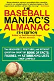 The Baseball Maniac's Almanac: The Absolutely, Positively, and Without Question Greatest Book of Facts, Figures, and Astonishing Lists Ever Compiled (English Edition)