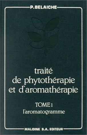 Traité de phytothérapie et d'aromathérapie, tome 1. L'Aromatogramme