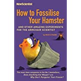 How to Fossilise Your Hamster: And Other Amazing Experiments For The Armchair Scientist by Mick O'Hare (2007-10-04)