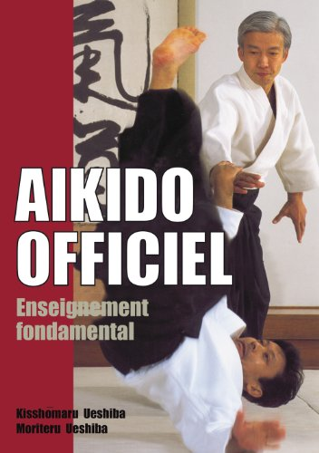 Aïkido officiel : Enseignement fondamental par Kisshômaru Ueshiba, Moriteru Ueshiba