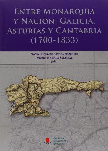 Entre Monarquía y Nación: Galicia, Asturias y Cantabria (1700-1833) (Sociales)