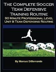 The Complete Soccer Team Defensive Training Routine: 90-Minute Professional Level Unit & Team Defending Routine by Mr Marcus DiBernardo (2015-03-04)