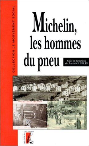 Michelin, les hommes du pneu. Les ouvriers Michelin  Clermont-Ferrand de 1889  1940