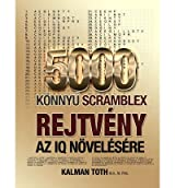 By Toth M a M Phil, Kalman [ 5000 Konnyu Scramblex Rejtveny AZ IQ Novelesere (Hungarian) ] [ 5000 KONNYU SCRAMBLEX REJTVENY AZ IQ NOVELESERE (HUNGARIAN) ] Nov - 2013 { Paperback }