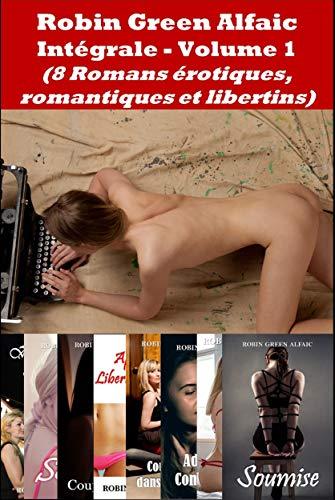 Couverture du livre Intégrale Robin Green Alfaic - Volume 1 (8 Romans Erotiques, Romantiques et Libertins)