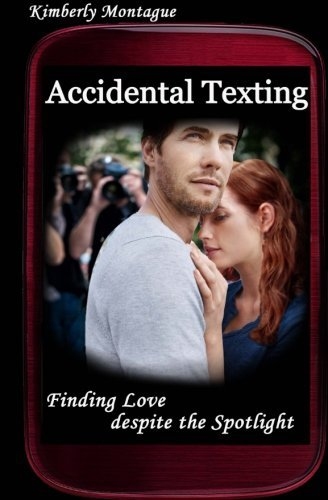 Accidental Texting: Finding Love despite the Spotlight by Kimberly Montague (2012-10-18)