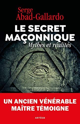 Secret maçonnique ou vérité catholique: Ce que j'ai découvert dans l'ombre des loges par Serge Abad-Gallardo