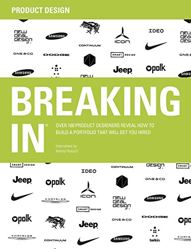 BREAKING IN: Over 100 Product Designers Reveal How to Build a Portfolio That Will Get You Hired