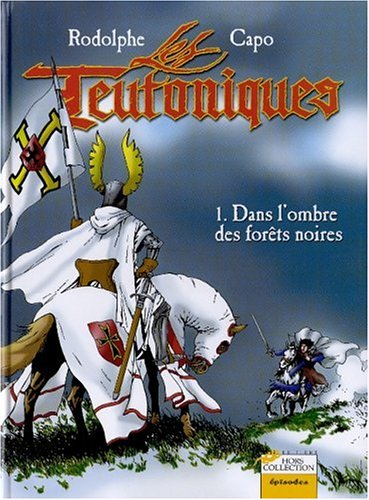 Les Teutoniques Tome 1 : Dans l'ombre des forêts noires