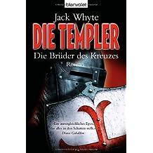 Die Templer - Die Brüder des Kreuzes: Roman