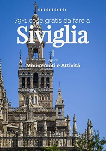 80 Cose da Fare a Siviglia senza pagare: comprende info su monumenti, musei e attrazioni (Viaggi nel mondo Vol. 1) di Domenico P.