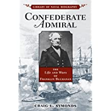 Confederate Admiral: The Life and Wars of Franklin Buchanan (Library of Naval Biography) by Craig L. Symonds (1999-09-02)